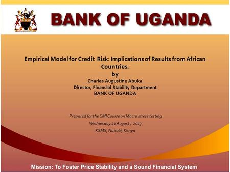 Empirical Model for Credit Risk: Implications of Results from African Countries. by Charles Augustine Abuka Director, Financial Stability Department BANK.