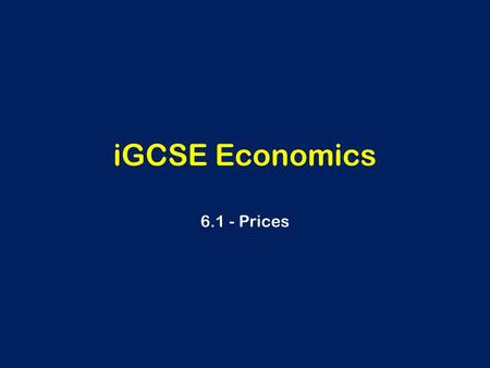 IGCSE Economics 6.1 - Prices. Learning Outcomes With regards to prices, candidates should be able to: Describe how a consumer prices index/retail prices.