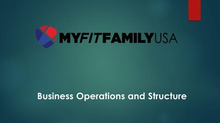 "Business Operations and Structure. "" "" M Y F IT F AMILY USA MISSION IS TO CONNECT PEOPLE, PRODUCTS, AND SERVICES ANYWHERE WITHIN THE U NITED S TATES WHILE."