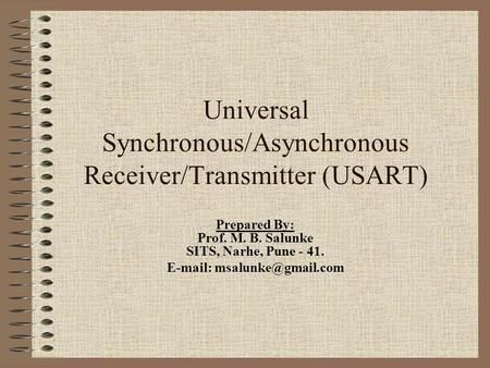 Universal Synchronous/Asynchronous Receiver/Transmitter (USART) Prepared By: Prof. M. B. Salunke SITS, Narhe, Pune - 41.