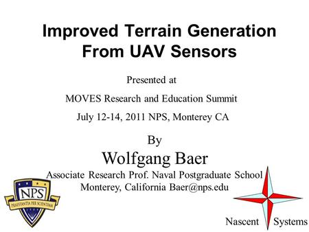 Improved Terrain Generation From UAV Sensors Nascent Systems By Wolfgang Baer Associate Research Prof. Naval Postgraduate School Monterey, California