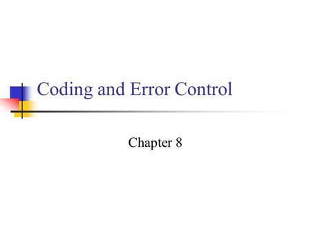 Coding and Error Control Chapter 8. Coping with Data Transmission Errors Three approaches Error detection codes Detects the presence of an error Typically.