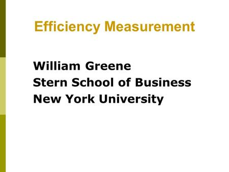 Efficiency Measurement William Greene Stern School of Business New York University.