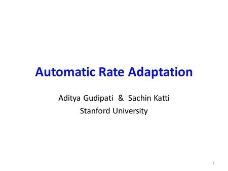 Automatic Rate Adaptation Aditya Gudipati & Sachin Katti Stanford University 1.