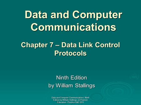 Data and Computer Communications Ninth Edition by William Stallings Chapter 7 – Data Link Control Protocols Data and Computer Communications, Ninth Edition.