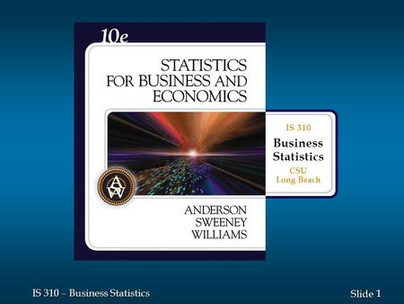 1 1 Slide IS 310 – Business Statistics IS 310 Business Statistics CSU Long Beach.
