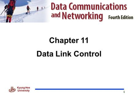 1 Kyung Hee University Chapter 11 Data Link Control.