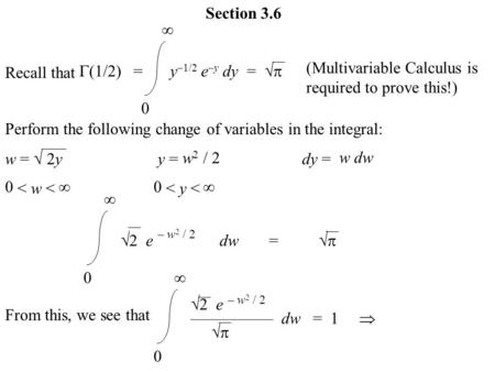 Section 3.6 Recall that y –1/2 e –y dy =   0 (Multivariable Calculus is required to prove this!)  (1/2) = Perform the following change of variables.