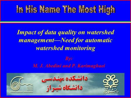 Impact of data quality on watershed management—Need for automatic watershed monitoring By: M. J. Abedini and P. Karimaghaei.