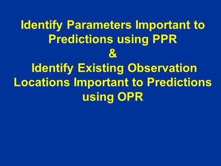 Identify Parameters Important to Predictions using PPR & Identify Existing Observation Locations Important to Predictions using OPR.