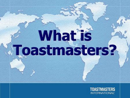What is Toastmasters?. Established in 1924Established in 1924 Over 250,000 members worldwideOver 250,000 members worldwide More than 12,000 clubs in 106.