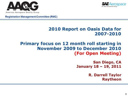 Company Confidential Registration Management Committee (RMC) 1 2010 Report on Oasis Data for 2007-2010 Primary focus on 12 month roll starting in November.