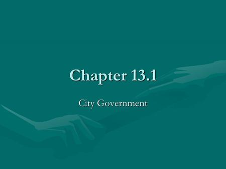 Chapter 13.1 City Government. Created by the State Local gov'ts are created by and then dependent upon, the state. The state may take control and even.