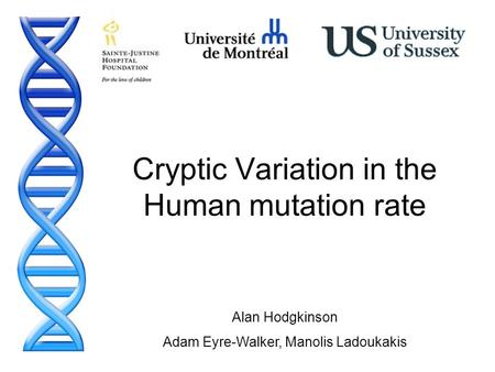 Cryptic Variation in the Human mutation rate Alan Hodgkinson Adam Eyre-Walker, Manolis Ladoukakis.