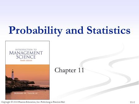 11-1 Copyright © 2010 Pearson Education, Inc. Publishing as Prentice Hall Probability and Statistics Chapter 11.