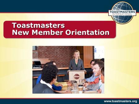 Toastmasters New Member Orientation Toastmasters New Member Orientation.