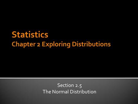 Section 2.5 The Normal Distribution.  68% of values lie within 1 SD of the mean.  Including to the right and left  90% of the values lie with 1.645.