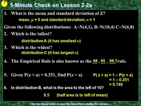 5-Minute Check on Lesson 2-2a Click the mouse button or press the Space Bar to display the answers. 1.What is the mean and standard deviation of Z? Given.