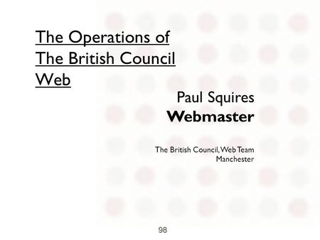 Ukoln Conference - September 98 The Operations of The British Council Web Paul Squires Webmaster The British Council, Web Team Manchester.
