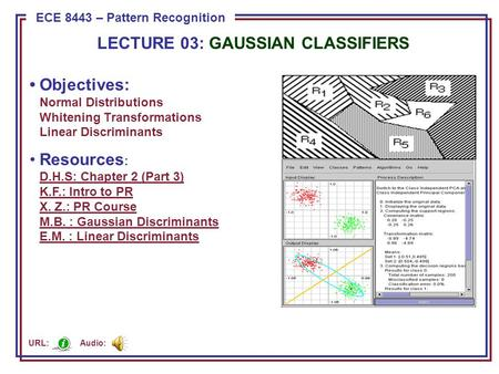 ECE 8443 – Pattern Recognition LECTURE 03: GAUSSIAN CLASSIFIERS Objectives: Normal Distributions Whitening Transformations Linear Discriminants Resources.