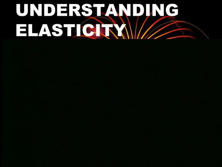 UNDERSTANDING ELASTICITY Elasticity A force can change the size and shape of an object in various ways: stretching, compressing, bending, and twisting.