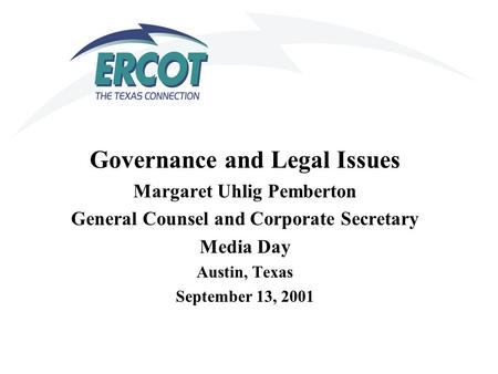 Governance and Legal Issues Margaret Uhlig Pemberton General Counsel and Corporate Secretary Media Day Austin, Texas September 13, 2001.