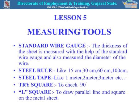 MEASURING TOOLS STANDARD WIRE GAUGE :- The thickness of the sheet is measured with the help of the standard wire gauge and also measured the diameter of.