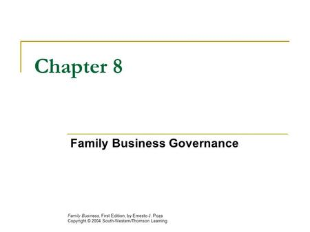 Chapter 8 Family Business Governance Family Business, First Edition, by Ernesto J. Poza Copyright © 2004 South-Western/Thomson Learning.