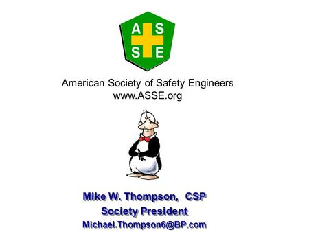 Mike W. Thompson, CSP Society President Mike W. Thompson, CSP Society President American Society of Safety.