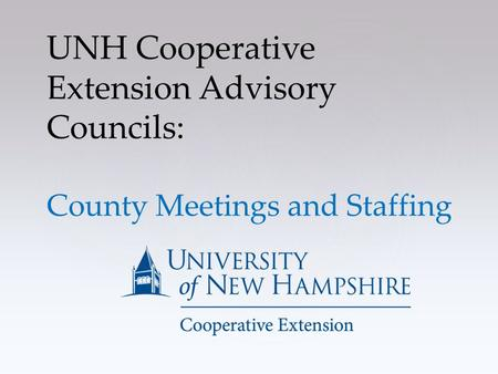 UNH Cooperative Extension Advisory Councils: County Meetings and Staffing.