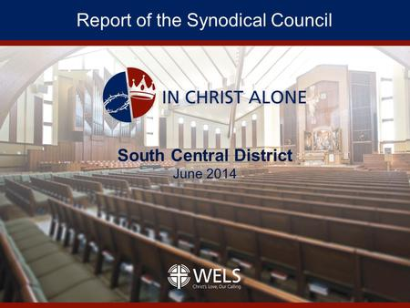 Report of the Synodical Council. Synodical Council Membership Synod President as chairman First and second vice presidents 12 lay members (one from each.