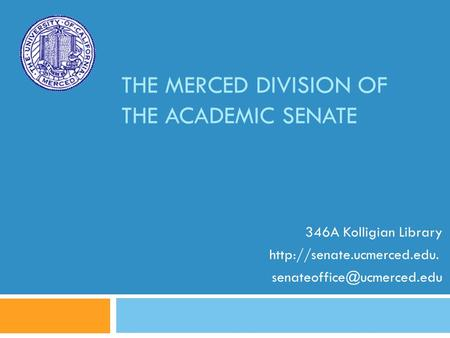 THE MERCED DIVISION OF THE ACADEMIC SENATE 346A Kolligian Library