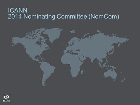 ICANN 2014 Nominating Committee (NomCom). ICANN - Nominating Committee The Nominating Committee (NomCom) is an independent committee tasked with selecting.