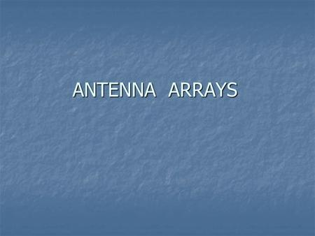 ANTENNA ARRAYS. Array Factor (1) Phased Array Antennas Each antenna element can be controlled individually by phase or time delay. Each antenna element.
