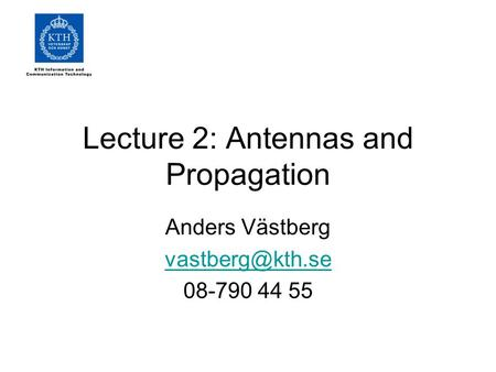 Lecture 2: Antennas and Propagation Anders Västberg 08-790 44 55.