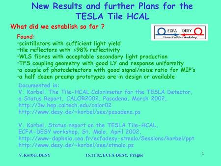 V. Korbel, DESY16.11.02, ECFA-DESY, Prague 1 New Results and further Plans for the TESLA Tile HCAL What did we establish so far ? Found: scintillators.