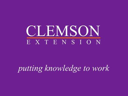 CLEMSON E X T E N S I O N putting knowledge to work.