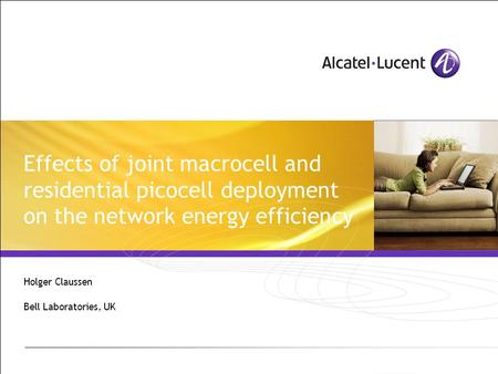 Effects of joint macrocell and residential picocell deployment on the network energy efficiency Holger Claussen Bell Laboratories, UK.