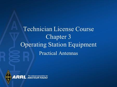 Technician License Course Chapter 3 Operating Station Equipment Practical Antennas.