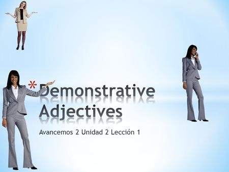 Avancemos 2 Unidad 2 Lección 1. * Demonstratives show distance in relationship to the speaker. In other words, they show if something is close to, not.