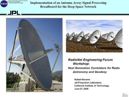 RN - 1 03/08/05 National Aeronautics and Space Administration Jet Propulsion Laboratory California Institute of Technology Implementation of an Antenna.