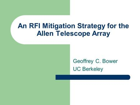 An RFI Mitigation Strategy for the Allen Telescope Array Geoffrey C. Bower UC Berkeley.