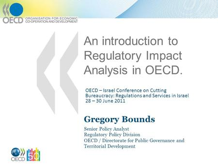 An introduction to Regulatory Impact Analysis in OECD. OECD – Israel Conference on Cutting Bureaucracy: Regulations and Services in Israel 28 – 30 June.