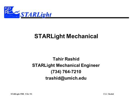 STARLight PDR 3 Oct '01 F.1.1 Rashid STARLight STARLight Mechanical Tahir Rashid STARLight Mechanical Engineer (734) 764-7210