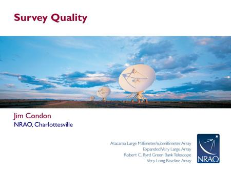 Survey Quality Jim Condon NRAO, Charlottesville. Survey Qualities Leiden 2011 Feb 25 Point-source detection limit S lim Resolution Ω s Brightness sensitivity.