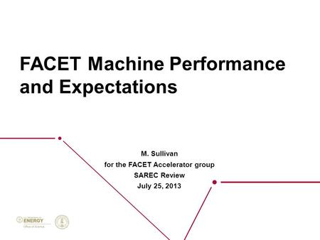 FACET Machine Performance and Expectations M. Sullivan for the FACET Accelerator group SAREC Review July 25, 2013.