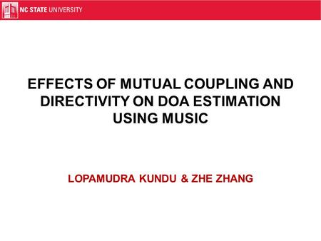 EFFECTS OF MUTUAL COUPLING AND DIRECTIVITY ON DOA ESTIMATION USING MUSIC LOPAMUDRA KUNDU & ZHE ZHANG.