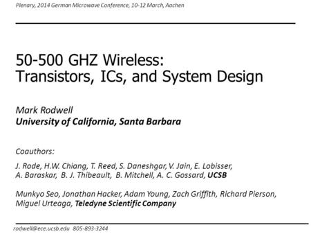 50-500 GHZ Wireless: Transistors, ICs, and System Design 805-893-3244 Plenary, 2014 German Microwave Conference, 10-12 March, Aachen.