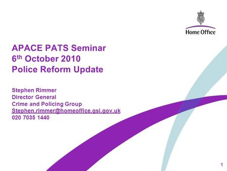 APACE PATS Seminar 6 th October 2010 Police Reform Update Stephen Rimmer Director General Crime and Policing Group