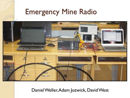 Emergency Mine Radio Daniel Weller, Adam Jozwick, David West.